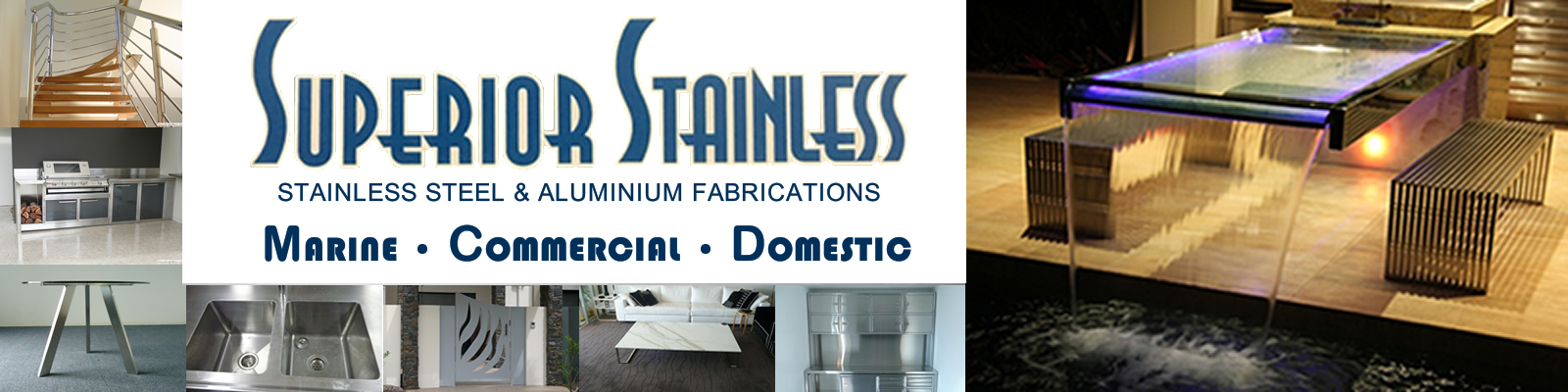Superior Stainless :  PHONE  07 55377207